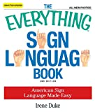 img - for The Everything Sign Language Book: American Sign Language Made Easy... All new photos! (Everything ) book / textbook / text book