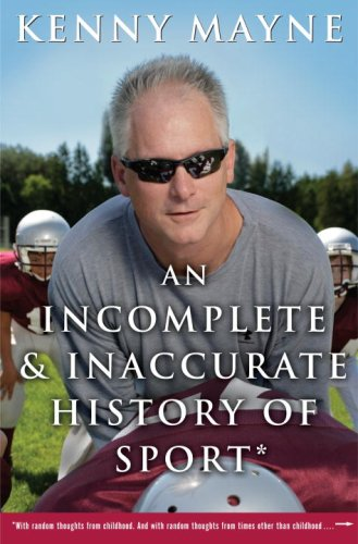 An Incomplete and Inaccurate History of Sport: . . . and Other Random Thoughts from Childhood to Fatherhood, Kenny Mayne