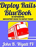 img - for Deploy Rails BlueBook 2014 Edition: An Automated, QuickStart Book to Deploy Today! book / textbook / text book