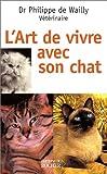 echange, troc Docteur vétérinaire Philippe de Wailly - L'art de vivre avec son chat