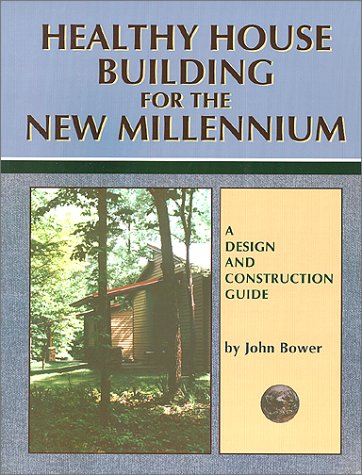 Healthy House Building for the New Millennium, Bower, John