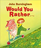Would You Rather... (1587172178) by John Burningham