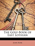John Psychologist Kerr The Golf-Book of East Lothian
