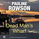 Dead Man's Wharf: A Di Andy Horton Mystery, Book 4 Audiobook by Pauline Rowson Narrated by Gordon Griffin