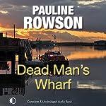 Dead Man's Wharf: A Di Andy Horton Mystery, Book 4   Pauline Rowson