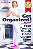 Get Organized! Your 12 Month Home Clutter Killer Guide : 2nd Edition (Revised) : Organizing The House, Decluttering And How To Clean Your Home To Perfection (Gleam Guru)