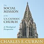The Social Mission of the U.S. Catholic Church: A Theological Perspective | Charles E. Curran