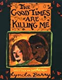 img - for The Good Times Are Killing Me [Paperback] [1999] (Author) Lynda Barry book / textbook / text book