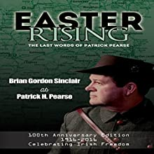 Easter Rising: The Last Words of Patrick Pearse Audiobook by Brian Gordon Sinclair Narrated by Brian Gordon SInclair