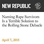 Naming Rape Survivors Is a Terrible Solution to the Rolling Stone Debacle | Rebecca Leber