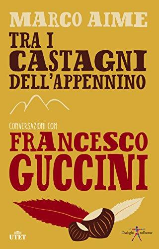 Tra i castagni dell'Appennino Conversazioni con Francesco Guccini PDF