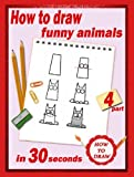 img - for How To Draw: Funny animals in 30 seconds. Part 4 book / textbook / text book