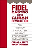 img - for Fidel Castro and the Cuban Revolution: Age, Position, Character, Destiny, Personality, and Ambition book / textbook / text book