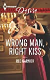 Wrong Man, Right Kiss (Harlequin Desire)