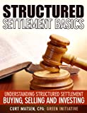 Structured Settlement Basics - Understanding Structured Settlement Buying, Selling and Investing