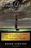 Death-Devoted Heart: Sex and the Sacred in Wagner's Tristan and Isolde (0199928088) by Scruton, Roger