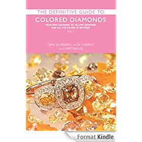 The Definitive Guide to Colored Diamonds: From Pink Diamonds to Yellow Diamonds and All the Colors in Between (English Edition)