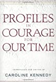 Profiles in Courage For Our Time (0786867930) by Kennedy, Caroline