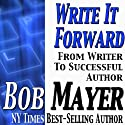 Write It Forward: From Writer to Successful Author (       UNABRIDGED) by Bob Mayer Narrated by Martin Gollery