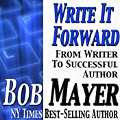 Write It Forward: From Writer to Successful Author | [Bob Mayer]