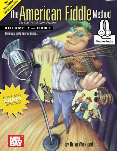 The American Fiddle Method Volume 1: Beginning Fiddle Tunes and Techniques, by Brian Wicklund