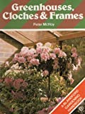 Greenhouses, cloches & frames (A Blandford gardening handbook) (0713714182) by McHoy, Peter