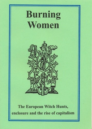 Burning Women: The European Witch Hunts, enclosure and the rise of capitalism