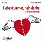 Liebeskummer, nein danke! Subliminal-Hörbuch   Annegret Hartmann