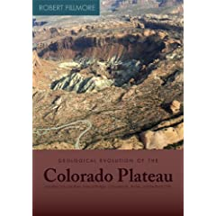 Geological Evolution of the Colorado Plateau of Eastern Utah and Western Colorado by Robert Fillmore