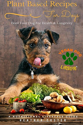 Plant Based Recipes for Dogs | Nutritional Lifestyle Guide: Feed Your Dog for Health & Longevity: Volume 1 (Vegan Dog Lifestyle)