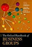 The Oxford Handbook of Business Groups (Oxford Handbooks in Business and Management C)