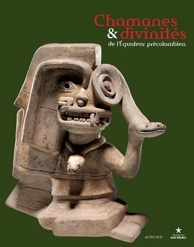 Chamanes et divinités de l'Equateur précolombien : Les sociétés de la côte Centre-Nord entre 1 000 avant J-C et 500 après J-C
