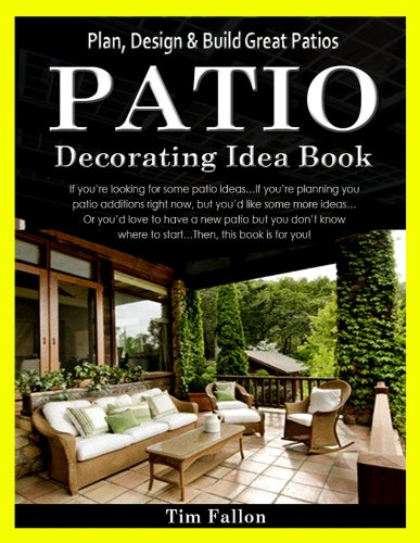 Patio Decorating Idea Book: Plan, Design & Build Great Patios