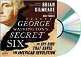 George Washingtons Secret Six Audiobook: Brian Kilmeade GEORGE WASHINGTONS SECRET SIX Audio CD: GEORGE WASHINGTON SECRET SIX [GEORGE WASHINGTON SECRET Audiobook, Uabridged]