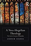 img - for A Neo-Hegelian Theology: The God of Greatest Hospitality. by Andrew Shanks book / textbook / text book