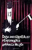 img - for Dada and Surrealist Performance (PAJ Books) by Annabelle Henkin Melzer (1994) Paperback book / textbook / text book