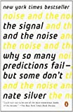 The Signal and the Noise: Why So Many Predictions Fail - but Some Dont by Silver, Nate (2013) Paperback