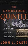 The Cambridge Quintet: A Work Of Scientific Speculation (Helix Books) (0738201383) by Casti, John L.