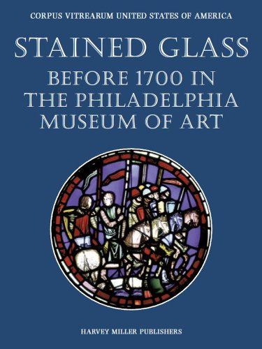 Stained Glass before 1700 in the Philadelphia Museum of Art (Corpus Vitrearum USA)