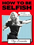 How to be Selfish (And other uncomfor...