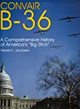 Convair B-36: A Comprehensive History of Americas Big Stick (Schiffer Military/Aviation History)