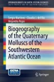 Biogeography of the Quaternary Molluscs of the Southwestern Atlantic Ocean (SpringerBriefs in Earth System Sciences) (940076054X) by Martínez, Sergio