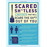 Scared Sh*tless: 1,003 Facts That Will Scare the Sh*t Out of Youby Cary McNeal