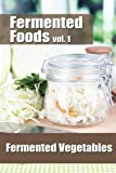 Fermented Foods vol. 1: Fermented Vegetables (The Food Preservation Series)