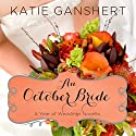 An October Bride: A Year of Weddings, Book 11 (       UNABRIDGED) by Katie Ganshert Narrated by Kristy Ragland