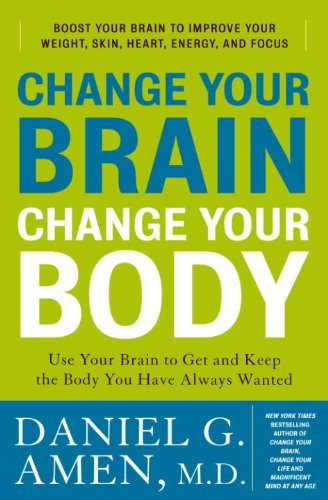 M.D. Daniel G. Amen - Change Your Brain, Change Your Body