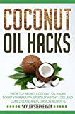 Coconut Oil Hacks: These Top Secret Coconut Oil Hacks Boost Your Beauty, Speed Up Weight Loss, and Cure Disease and Common Ailments (Coconut Oil for Weight ... Coconut Oil Recipes, Coconut Oil Cures)
