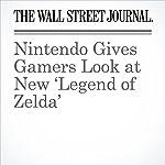 Nintendo Gives Gamers Look at New 'Legend of Zelda' | Sarah E. Needleman
