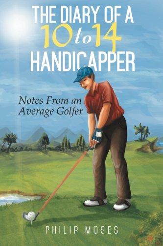 Das Tagebuch von einer 10 bis 14-Handicapper: Notizen aus einer durchschnittlichen Golfer