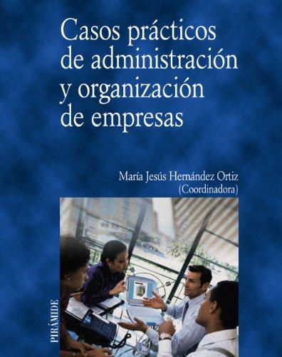 CASOS PRACTICOS DE ADMINISTRACION Y ORGANIZACION DE EMPRESAS